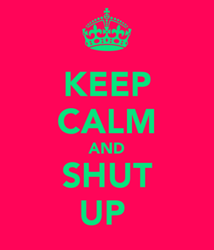 keep-calm-and-shut-up-207
